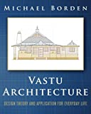 Vastu Architecture: Design Theory and Application for Everyday Life