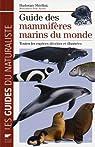 Guide des mammifères marins du monde : Toutes les espèces décrites et illustrées par Shirihai