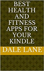 Best Health and FItness Apps for Your Kindle - Get the Most Popular 50 Apps and Spark Up Your Fire!