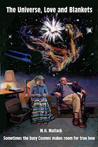 The Universe, Love, and Blankets by [Matlack, W.H.]
