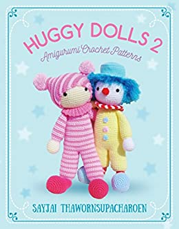 Huggy Dolls 2: Amigurumi Crochet Patterns by [Thawornsupacharoen, Sayjai]