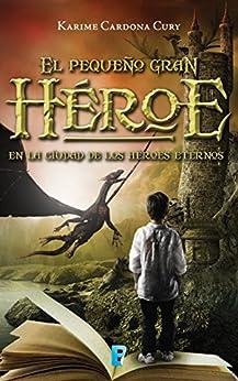El pequeño gran héroe: En la ciudad de los héroes eternos de [Cardona Cury, Karime]