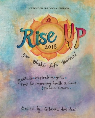 Rise Up Your Bhakti Life 2018 (UK, EU, Sth Afr & Russian edition): A journal of Gratitude, goal setting & logging your daily habits for improving your health, sadhana and service