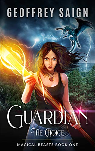 Guardian, The Choice: An Action Adventure Romance with a Teen Heroine and Magical Beasts