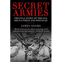 Secret Armies: The full story of the SAS, Delta Force and Spetsnaz