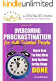 Overcoming Procrastination for Multi-Talented People: How to keep too many ideas keep you from getting things DONE