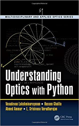 Understanding Optics with Python: Vasudevan Lakshminarayanan, Hassen