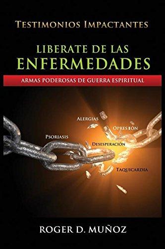 Liberate De Las Enfermedades: Armas Poderosas de Guerra Espiritual (Spanish Edition) [ROGER Dejesus MUNOZ] (Tapa Blanda)