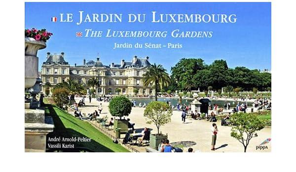 le jardin du luxembourg the luxembour gardens jardin du snat paris 9782916506005 amazoncom books - Le Jardin Du Luxembourg
