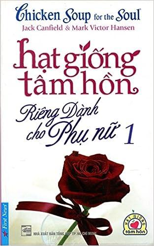 Hạt Giống Tâm Hồn - Riêng Dành Cho Phụ Nữ (1) - Tái bản 06/2013: Mark  Victor Hansen;Jack Canfield;First News: 8935086824870: Amazon.com: Books