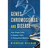 Genes, Chromosomes, and Disease: From Simple Traits, to Complex Traits, to Personalized Medicine (FT Press Science)