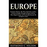 """Europe: European History: The Most Important Leaders, Events, & People Through """"European History"""" That Shaped Europe and Eventually Became the: European ... Napoleon, Hitler, Communism, Newton Book 1)"""