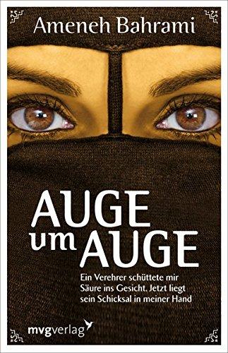 Auge um Auge: Ein Verehrer schüttete mir Säure ins Gesicht. Jetzt liegt sein Schicksal in meiner Hand Gebundenes Buch – 1. Oktober 2010 Ameneh Bahrami mvg Verlag 3868821554 9783868821550