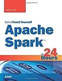 Apache Spark in 24 Hours, Sams Teach Yourself