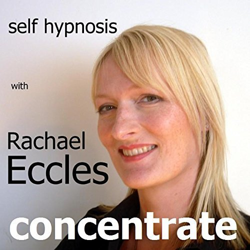 Concentrate: Gain the Power to be Focused and have Excellent Concentration, Self Hypnosis, Hypnotherapy CD