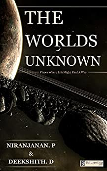 The Worlds Unknown: Places Where Life Might Find A Way by [Prajith, Niranjanan, Divakaran, Deekshith]
