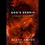 God's Debris: A Thought Experiment | Scott Raymond Adams