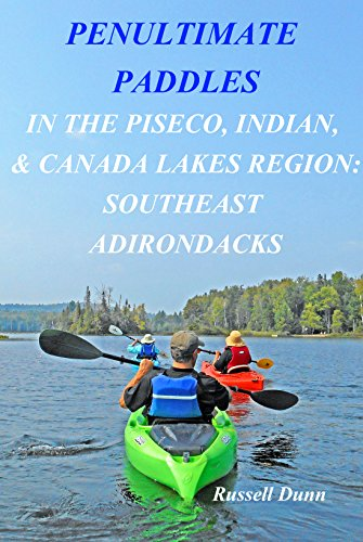 Download Penultimate Paddles: In the Piseco, Indian, & Canada Lakes Region: Southeast Adirondacks PDF