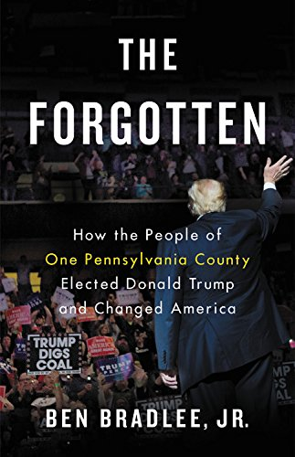 Book Cover: The Forgotten: How the People of One Pennsylvania County Elected Donald Trump and Changed America