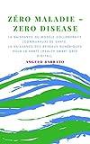 Zéro maladie: La naissance du modèle collaboratif de santé. La naissance des réseaux numériques pour la santé (French Edition)