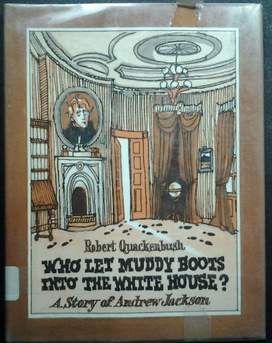 Who let muddy boots into the White House?: A story of Andrew Jackson
