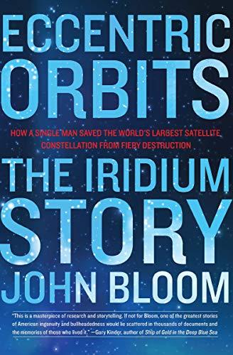 Eccentric Orbits The Iridium Story John Bloom Ebook Amazon