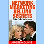 Network Marketing Selling Secrets: 50 Ways to Get New Customers Online and Offline | Argena Olivis