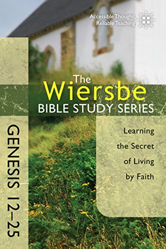 The Wiersbe Bible Study Series: Genesis 12-25: Learning the Secret of Living by Faith by [Wiersbe, Warren W.]
