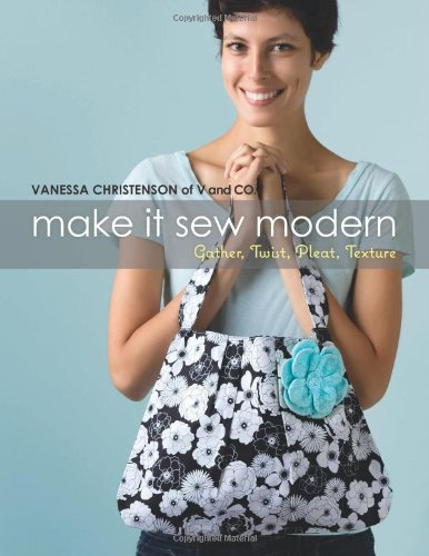 Make It Sew Modern: Gather, Twist, Pleat, Texture pdf