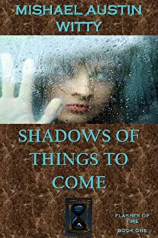 Shadows of Things to Come (Psychological Thrillers | Suspense Fiction | FLASHES OF TIME Book 1) by [Witty, Mishael Austin]