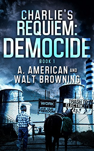 Charlie's Requiem Book 2: Democide by [Browning, Walt, American, Angery]