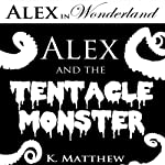 Alex and the Tentacle Monster: Alex in Wonderland | K Matthew