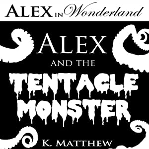 Alex and the Tentacle Monster Audiobook