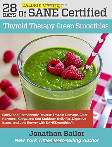 Download 28 Days of Calorie Myth & SANE Certified Thyroid Therapy Green Smoothies: Safely, Naturally, and Permanently Reverse Thyroid Damage, Clear Hormonal ... Belly Fat, Digestive Issues, and Low Energy PDF