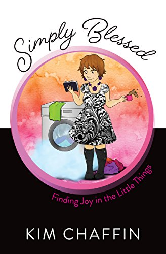 Simply Blessed: Finding Joy in the Little Things by [Chaffin, Kim]
