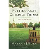 Putting Away Childish Things: A Tale of Modern Faithby Marcus J Borg