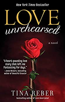 Love Unrehearsed: The Love Series, Book 2 by [Reber, Tina]