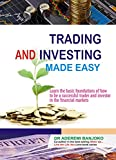 Trading & Investing Made Easy: Learn the basic foundations of how to be a successful trader and investor in the financial markets