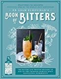 Dr. Adam Elmegirab's Book of Bitters: The bitter and twisted history of one of the cocktail world's most fascinating ingredients