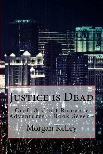 Justice is Dead: Croft & Croft Romance Adventures ~ Book Seven~ (Volume 7) PDF