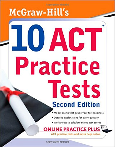 McGraw-Hill's 10 ACT Practice Tests, Second Edition (McGraw-Hill's 10 Practice Acts)