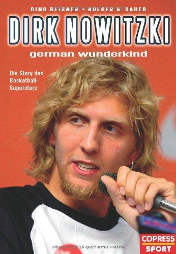 Dirk Nowitzki - German Wunderkind: Die Story des Basketball-Superstars Gebundenes Buch – März 2004 Dino Reisner Holger R Sauer Copress Sport 3767908727