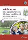 Aktivieren mit Sprichwörtern, Liedern und Musik: Praxismodelle für die Begleitung hochbetagter und demenzkranker Menschen. Ausgabe mit CD.