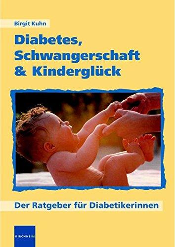 Diabetes, Schwangerschaft & Kinderglück: Der Ratgeber für Diabetikerinnen