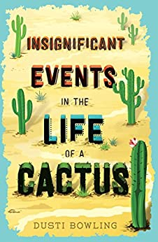 Insignificant Events in the Life of a Cactus by [Bowling, Dusti]