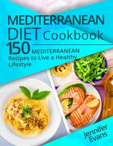 Mediterranean Diet Cookbook: 150 Mediterranean Recipes to Live a Healthy...