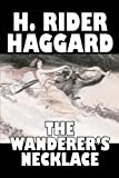 The Wanderer's Necklace, H. Rider Haggard, 1603128115