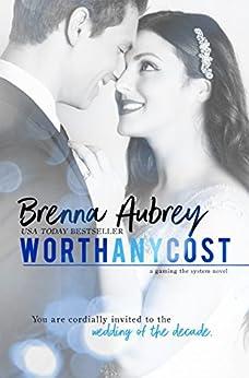 Worth Any Cost: (Adam & Mia #4) (Gaming The System Book 6) by [Aubrey, Brenna]