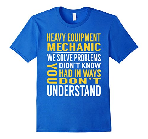 Mens Heavy Equipment Mechanic Solve Problems TShirt Small Royal (Mechanic Outfit)