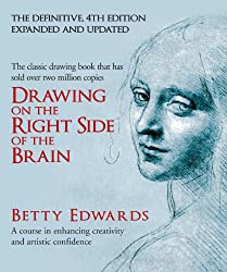 Drawing on the Right Side of the Brain: A Course in Enhancing Creativity and Artistic Confidence. Betty Edwards